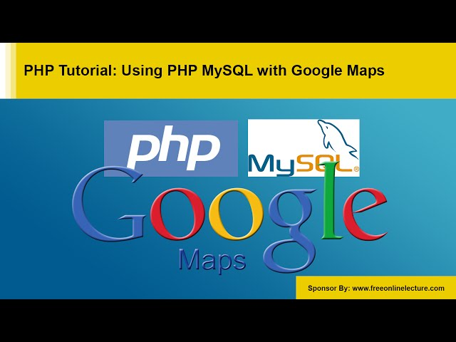 PHP Tutorial | Using PHP MySQL with Google Maps